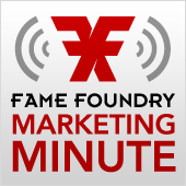 Marketing Minute - A Fame Foundry marketing podcast.